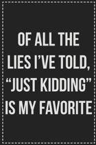 Of All The Lies I've Told, ''Just Kidding'' Is My Favorite: College Ruled Notebook - Novelty Lined Journal - Gift Card Alternative - Perfect Keepsake Fo