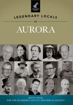 Legendary Locals of Aurora, Indiana