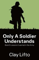 Only a Soldier Understands - Book 5