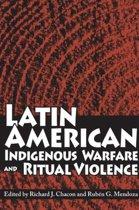 Latin American Indigenous Warfare and Ritual Violence