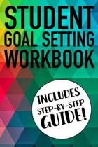 Student Goal Setting Workbook Includes Step-By-Step Guide!: The Ultimate Step By Step Guide for Students on how to Set Goals and Achieve Personal Succ