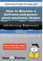 How to Become a Airframe-and-power-plant-mechanic Helper