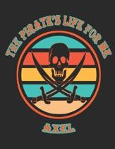 The Pirate's Life For Me Axel: 8.5x11. 110 page. Wide Rule. Funny Pirate Vintage Skull Crossbone Sword journal composition book (Notebook School Offi