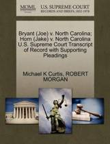 Bryant (Joe) V. North Carolina; Horn (Jake) V. North Carolina U.S. Supreme Court Transcript of Record with Supporting Pleadings