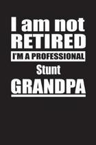 I Am Not Retired I'm A Professional Stunt Grandpa
