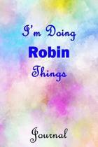 I'm Doing Robin Things Journal: Robin First Name Personalized Journal 6x9 Notebook, Wide Ruled (Lined) blank pages, Cute Pastel Notepad, Watercolor Co