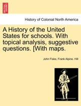 A History of the United States for Schools. with Topical Analysis, Suggestive Questions. with Maps.