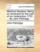 Merlinus Liberatus. Being an Almanack for the Year of Our Redemption 1743. ... by John Partridge