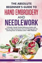 The Absolute Beginner's Guide to Hand Embroidery and Needlework: A Simple, Handy Pocket Reference Guide with Step-by-Step Instructions Over 65 Photogr