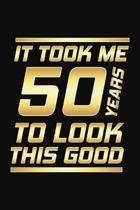 It Took Me 50 Years To Look This Good: Happy 50th Birthday 50 Years Old Gifts