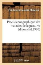 Pr cis Iconographique Des Maladies de la Peau. 4e dition