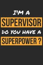 Supervisor Notebook - I'm A Supervisor Do You Have A Superpower? - Funny Gift for Supervisor - Supervisor Journal