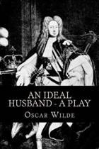 An Ideal Husband - A Play