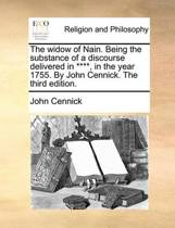 The Widow of Nain. Being the Substance of a Discourse Delivered in ****, in the Year 1755. by John Cennick. the Third Edition