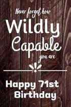 Never Forget How Wildly Capable You Are Happy 71st Birthday: Cute Encouragement 71st Birthday Card Quote Pun Journal / Notebook / Diary / Greetings /