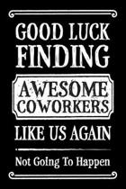 Good Luck Finding Awesome Coworkers Like Us Again - Not Going To Happen