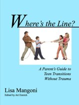 Where's the Line? A Parent's Guide to Teen Transitions without Trauma
