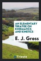 An Elementary Treatise on Kinematics and Kinetics