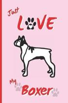 Just Love My Boxer: BLANK LINED DOG JOURNAL. Keep Track of Your Dog's Life: Vet, Vaccinations, Health, Medical... CREATIVE GIFT. RECORD NO