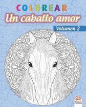 colorear - Un caballo amor - Volumen 2: Libro para colorear para adultos (Mandalas) - Antiestr�s - Volumen 2