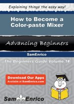 Download ebook How to Become a Color-paste Mixer the cheapest