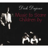Music to Scare Children By