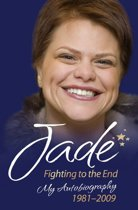 Jade Goody - Fighting to the End: My Autobiography 1981-2009
