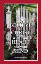 Believe in Christ with Your Heart Not Your Mind