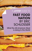 A Joosr Guide to... Fast Food Nation by Eric Schlosser: What The All-American Meal is Doing to the World