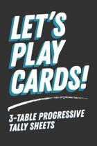 Let's Play Cards! 3-Table Progressive Tally Sheets: Score Sheets for Euchre, Bridge, Pinochle and Other Progressive Card Games