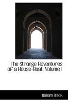 The Strange Adventures of a House-Boat, Volume I