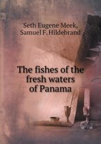 The Fishes of the Fresh Waters of Panama