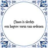 Tegeltje met Spreuk (Tegeltjeswijsheid): Chaos is slechts een hogere vorm van ordenen + Kado verpakking & Plakhanger
