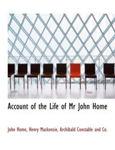 Account of the Life of MR John Home