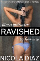 Fitness Instructor Ravished by Four Men: A First Time Dark Menage Erotica Fantasy