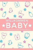 Schwangerschaftstagebuch Willkommen Baby: Tagebuch f�r schwangere und werdende M�tter. Perfektes Babybuch zum eintragen als Planer, Checkliste, Journa