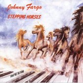 Johnny Fargo - Stepping Horses 7