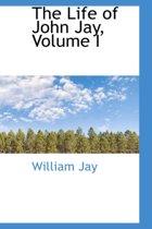 The Life of John Jay, Volume I
