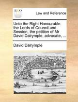 Unto the Right Honourable the Lords of Council and Session, the Petition of MR David Dalrymple, Advocate, ...