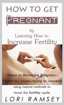 How to Get Pregnant by Learning How to Increase Fertility