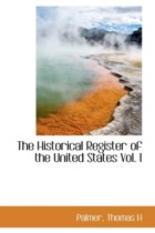 The Historical Register of the United States Vol. I