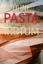 Ohne Pasta W re Das Leben Ein Irrtum