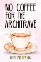 No Coffee for the Architrave
