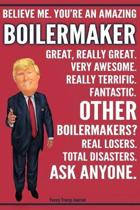 Funny Trump Journal - Believe Me. You're An Amazing Boilermaker Great, Really Great. Very Awesome. Fantastic. Other Boilermakers? Total Disasters. Ask