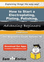 Download ebook How to Start a Electroplating - Plating - Polishing - Anodizing - and Coloring Business the cheapest