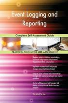 Event Logging and Reporting Complete Self-Assessment Guide