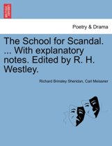 The School for Scandal. ... with Explanatory Notes. Edited by R. H. Westley.
