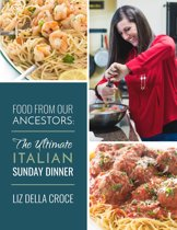 Food From Our Ancestors: The Ultimate Italian Sunday Dinner Cookbook