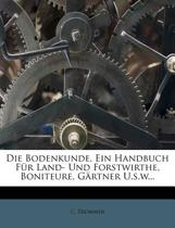 Die Bodenkunde, Ein Handbuch Fur Land- Und Forstwirthe, Boniteure, G Rtner U.S.W...