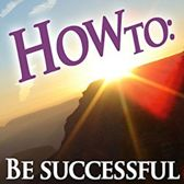 How To: Be Successful